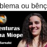 As Aventuras de uma Míope #11 – Problema ou bênção?