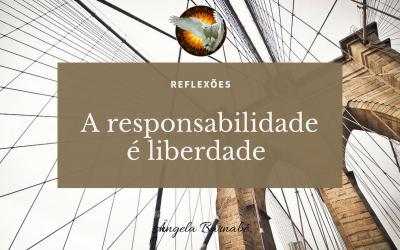 A responsabilidade é liberdade – Reflexões