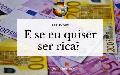 E se eu quiser ser rica?