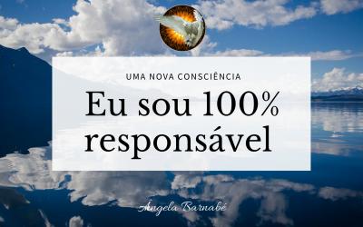 Eu sou 100% responsável –  Uma Nova Consciência
