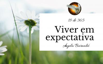 Viver em expectativa – 18 de 365