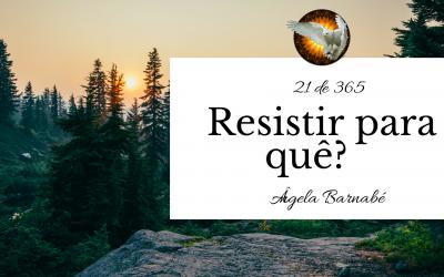 Resistir para quê? – 21 de 365