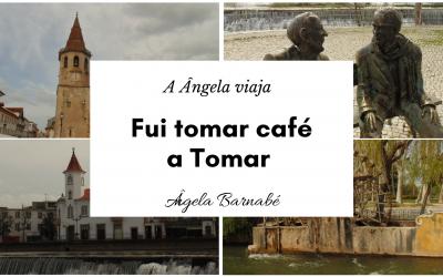 Fui tomar café a Tomar – A Ângela viaja