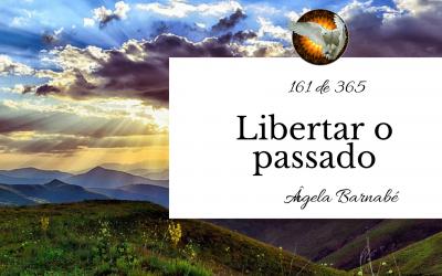 Libertar o passado – 161 de 365
