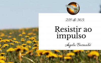 Resistir ao impulso – 218 de 365