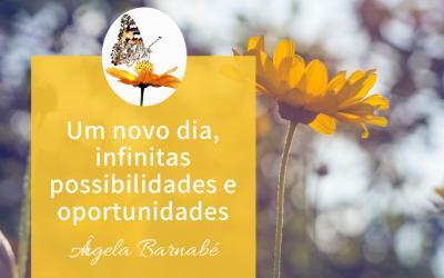 Um novo dia, infinitas possibilidades e oportunidades